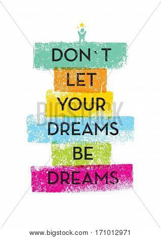 Do Not Let Your Dreams Be Dreams Motivation Quote. Creative Vector Typography Concept.