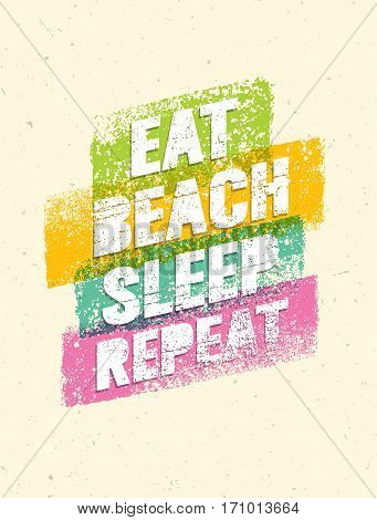 Eat Beach Sleep Repeat. Summertime Vacations Motivation Quote. Vector Poster Concept.