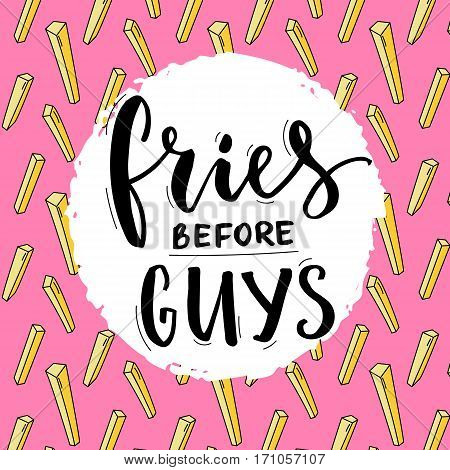 Fries before guys. Feminism slogan. Feminist funny quote with french fries and modern typography. T-shirt print design