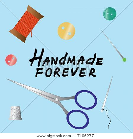 Handmade forever lettering. Color set of objects for sewing handicraft. Sewing tools and equipment needle sewing pin scissors thimble buttons thread.