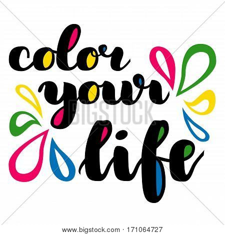 Color your life brush hand drawn lettering. Vector illustration isolated on white. Modern calligraphy