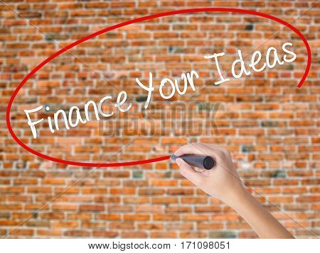 Woman Hand Writing Finance Your Ideas With Black Marker On Visual Screen