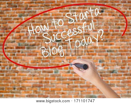 Woman Hand Writing How To Start A Successful Blog Today? With Black Marker On Visual Screen