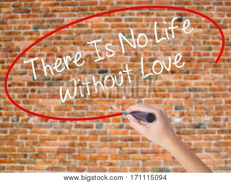 Woman Hand Writing There Is No Life Without Love With Black Marker On Visual Screen