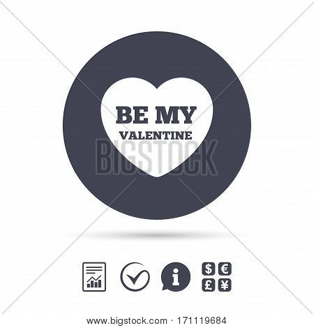 Be my Valentine sign icon. Heart Love symbol. Report document, information and check tick icons. Currency exchange. Vector