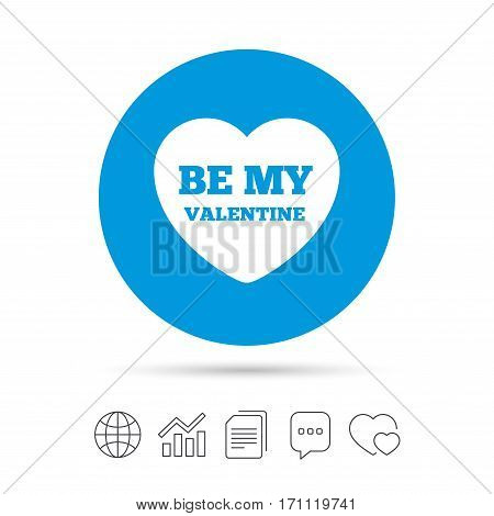 Be my Valentine sign icon. Heart Love symbol. Copy files, chat speech bubble and chart web icons. Vector