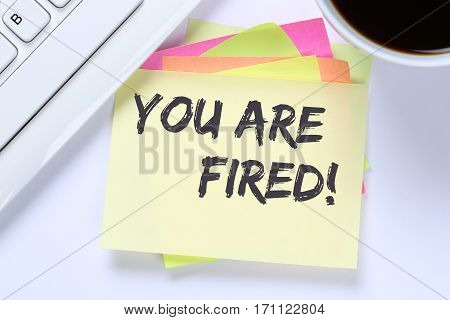 You Are Fired Employee Losing Jobs, Job Working Unemployed Business Desk