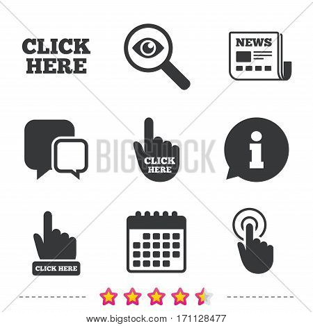 Click here icons. Hand cursor signs. Press here symbols. Newspaper, information and calendar icons. Investigate magnifier, chat symbol. Vector