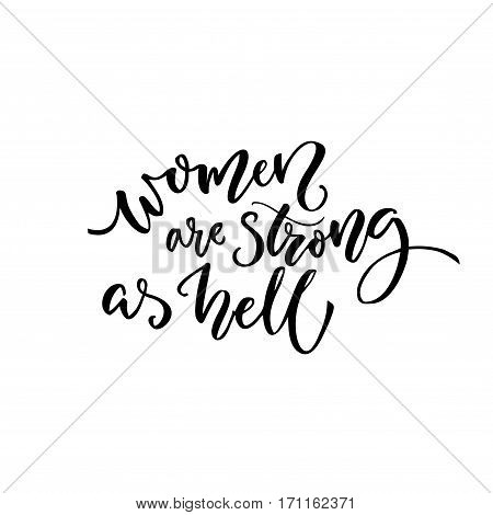 Women are strong as hell. Feminism quote for t-shirt and cards. Black calligraphy isolated on white background.