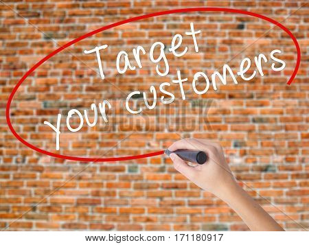 Woman Hand Writing Target Your Customers With Black Marker On Visual Screen