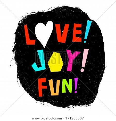 Positive poster with Love! Joy! Fun! Lettering. Design element for bag,  poster, t-shirt.