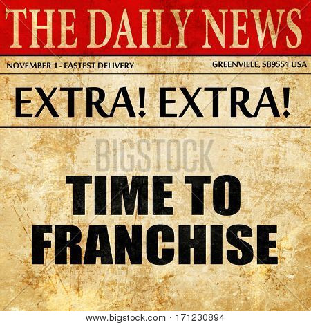 time to franchise, article text in newspaper