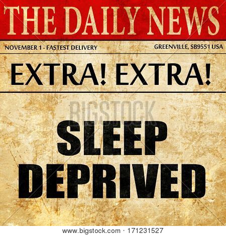 sleep deprived, article text in newspaper