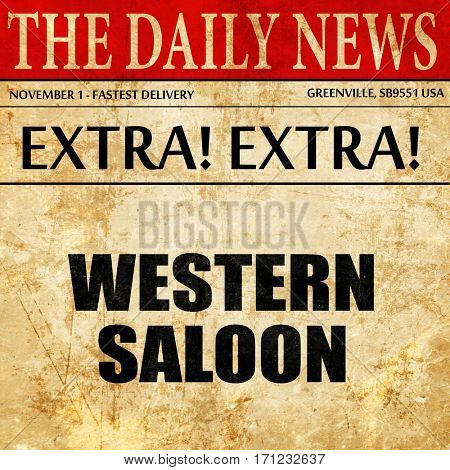 western saloon, article text in newspaper