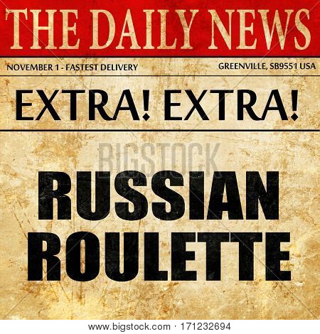 russian roulette, article text in newspaper