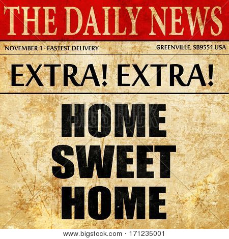 home sweet home, article text in newspaper
