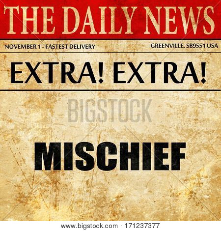 mischief, article text in newspaper