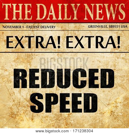 reduced speed, article text in newspaper