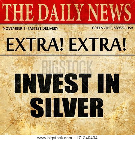 invest in silver, article text in newspaper
