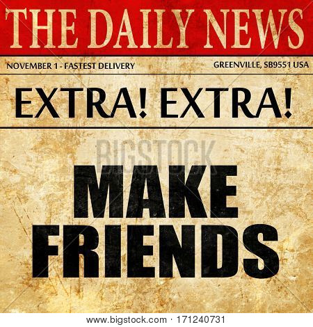 make friends, article text in newspaper