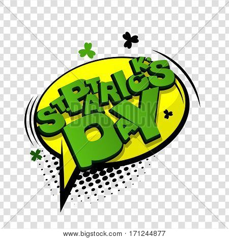 Vector illustration transparent background. Lettering funny comic font St Patrick Day. Bubble icon comic speech phrase. Comic text sound effects. Cartoon tag expression. Comics book balloon.
