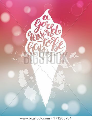 Typography poster with lettering with bokeh. The inscription quote A good reason to be happy inside the silhouette of the ice cream. Blue and pink abstract blurred background with splashes