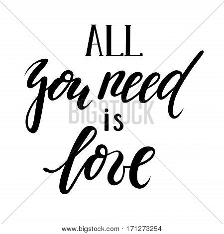 All you need is love. Hand drawn lettering isolated on white background. design holiday greeting card and invitation of the wedding Valentine's day Happy love day mother day birthday. I love you