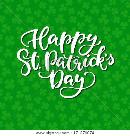 St. Patrick's Day lettering. Vector green holiday poster. Sign on green background with clover pattern. Great for greeting card, poster, label, sticker