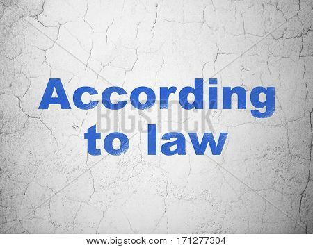 Law concept: Blue According To Law on textured concrete wall background