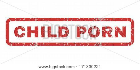 Child Porn text rubber seal stamp watermark. Caption inside rectangular shape with grunge design and dust texture. Horizontal vector red ink sign on a white background.