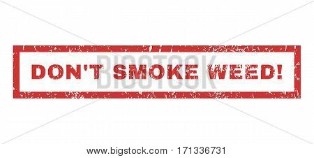 Don T Smoke Weed exclamation text rubber seal stamp watermark. Tag inside rectangular shape with grunge design and dirty texture. Horizontal vector red ink sign on a white background.