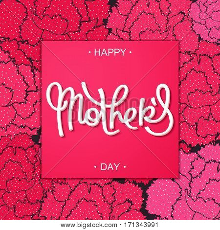 Happy Mother's Day creative stylized carnations backdrop and beautiful calligraphy lettering. Vector illustration