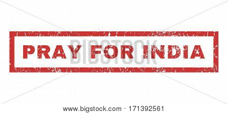 Pray For India text rubber seal stamp watermark. Tag inside rectangular banner with grunge design and dirty texture. Horizontal vector red ink emblem on a white background.