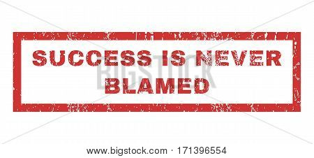 Success Is Never Blamed text rubber seal stamp watermark. Caption inside rectangular banner with grunge design and scratched texture. Horizontal vector red ink sticker on a white background.