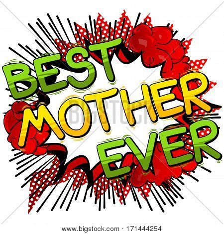 Best Mother Ever - Comic book style word on comic book abstract background.