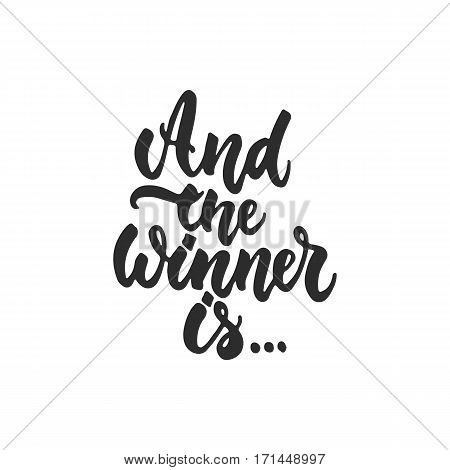 And the winner is.. - hand drawn lettering phrase for film festival award isolated on the white background. Fun brush ink inscription for photo overlays greeting card or t-shirt print poster design