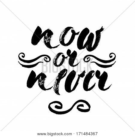 Now or never quote. Ink hand lettering. Modern brush calligraphy. Handwritten phrase. Inspiration graphic design typography element. Cute simple vector sign.