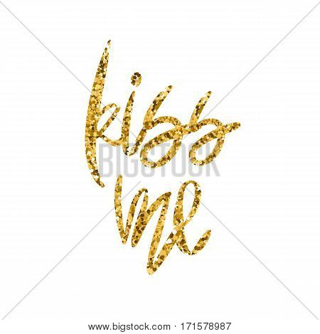 Romantic decorative poster with handdrawn lettering. Modern ink calligraphy. Handwritten gold glitter phrase Kiss Me isolated on white background. Vector Design element for Valentine Day or wedding