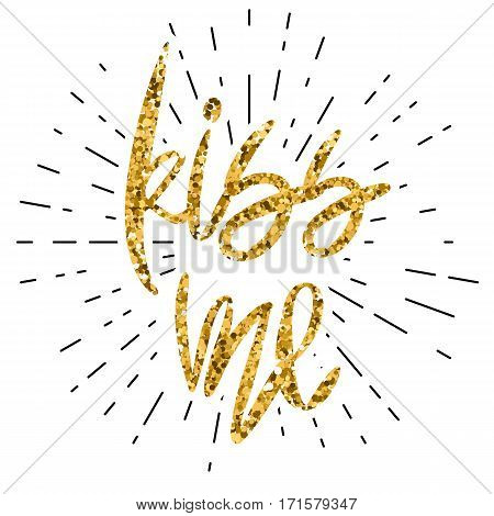 Romantic decorative poster with handdrawn lettering. Modern ink calligraphy. Handwritten gold glitter phrase Kiss Me on burst background. Vector Design element for Valentine Day or wedding
