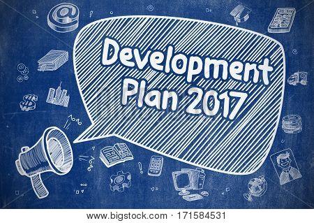 Business Concept. Loudspeaker with Inscription Development Plan 2017. Doodle Illustration on Blue Chalkboard.