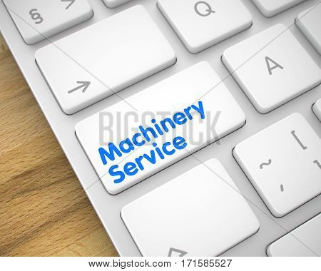 Modern Keyboard Key Showing the Inscription Machinery Service. Message on Keyboard White Key. Machinery Service Keypad on Keyboard Keys. with Wood Background. 3D Illustration.