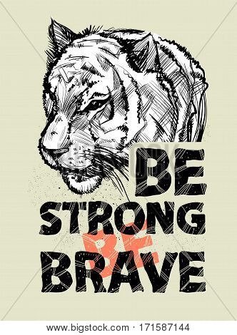 Hand drawn tiger head and letters. To be strong, brave, vector illustration. Print for textiles, motivation EPS10