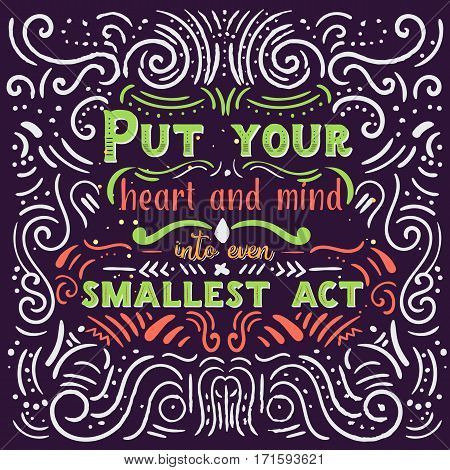 Put your heart, mind and soul into even your smallest acts inspirational quote. Motivation card. Vintage poster.
