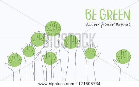 Kids Hands Up Silhouette. hildren-future of the planet.Ecology concept.message-BE GREEN.babies hands raised up like trees.Suitable for posters, flyers, banner.Vector illustration isolated on background