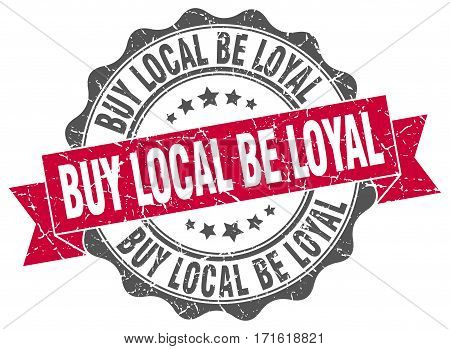 buy local be loyal. stamp. sign. seal. round. retro. ribbon