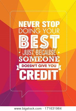 Never Stop Doing Your Best Just Because Someone Does Not Give You Credit. Inspiring Creative Motivation Quote. Vector Typography Banner Design