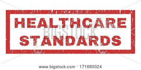 Healthcare Standards text rubber seal stamp watermark. Caption inside rectangular shape with grunge design and dust texture. Horizontal vector red ink sticker on a white background.