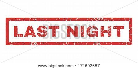 Last Night text rubber seal stamp watermark. Tag inside rectangular banner with grunge design and scratched texture. Horizontal vector red ink sign on a white background.