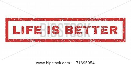 Life Is Better text rubber seal stamp watermark. Tag inside rectangular shape with grunge design and dust texture. Horizontal vector red ink sign on a white background.