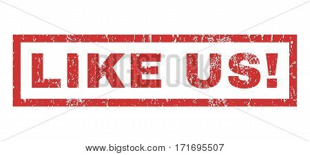 Like Us exclamation text rubber seal stamp watermark. Tag inside rectangular banner with grunge design and dirty texture. Horizontal vector red ink sign on a white background.